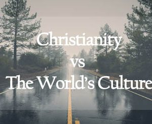 Christianity vs The World's Culture