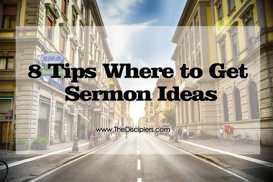 8 Tips Where to Get Sermon Ideas
