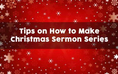 5 Tips On How to Make Christmas Sermon Series